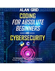 Coding for Absolute Beginners and Cybersecurity: 5 Books in 1: The Programming Bible: Learn Well the Fundamental Functions of Python, Java, C++ and How to Protect Your Data from Hacker Attacks