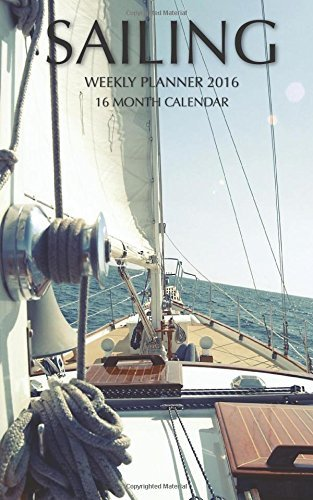 Sailing Weekly Planner 2016: 16 Month Calendar by Jack Smith (October 20,2015)