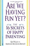 img - for Are We Having Fun Yet?: The 16 Secrets of Happy Parenting by Kay Willis (1998-05-01) book / textbook / text book