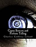 Gypsy Sorcery and Fortune Telling, Charles Leland, 1463644515