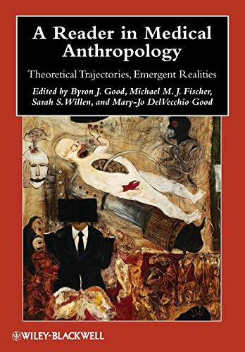 A Reader in Medical Anthropology: Theoretical Trajectories, Emergent Realities (Blackwell Anthologies in Social and Cultural Anthropology) (A The Art Anthropology Of Reader)