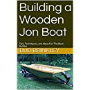 Building a Wooden Jon Boat: Tips, Techniques, and Ideas For The Boat Builder