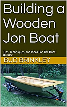 Building a Wooden Jon Boat: Tips, Techniques, and Ideas For The Boat Builder by [Brinkley, Bud]
