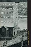 img - for Christian Ritual and the Creation of British Slave Societies, 1650 1780 (Race in the Atlantic World, 1700 1900 Ser.) book / textbook / text book