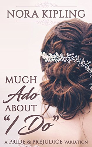Much Ado About I Do: A Pride and Prejudice Variation