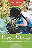 Ripe for Change: Garden-Based Learning in Schools (HEL Impact Series)