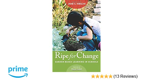 Amazon Com Ripe For Change Garden Based Learning In Schools Hel Impact Series 9781612507712 Jane S Hirschi David Sobel Books