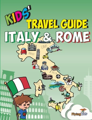 Kids' Travel Guide – Italy & Rome: The fun way to discover Italy & Rome–especially for kids (Volume 8)