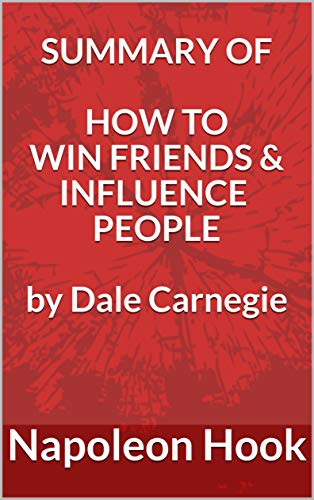 Summary of How to Win Friends and Influence People by Dale Carnegie (UNOFFICIAL SUMMARY - Key points in 1 hour or less Book 3)