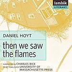 Then We Saw the Flames   Daniel A. Hoyt