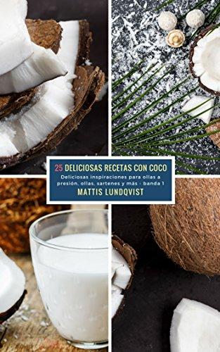 25 Deliciosas Recetas Con Coco - banda 1: Deliciosas inspiraciones para ollas a presión,