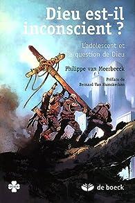 Dieu est-il inconscient? : L'adolescent et la question de dieu par Philippe Van Meerbeeck