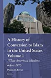 img - for A History of Conversion to Islam in the United States: White American Muslims Before 1975 (Muslim Minorities) book / textbook / text book