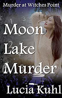 Moon Lake Murder: Murder at Witches Point (Moon Lake Paranormal Mystery Series Book 7) by [Kuhl, Lucia]