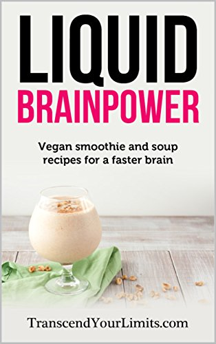 B.E.S.T Liquid Brainpower: Vegan Smoothie and Soup Recipes For A Faster Brain<br />[P.P.T]
