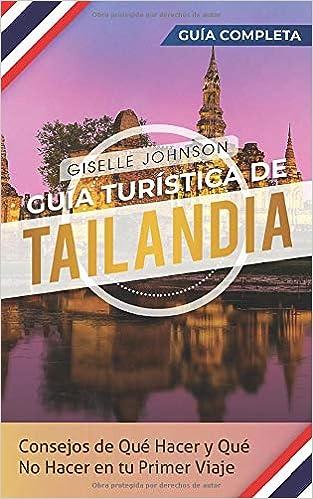 Guía turística de Tailandia: Consejos de qué hacer y qué no hacer en tu primer viaje - Guía Completa: Amazon.es: Johnson, Giselle: Libros