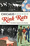 Chicago Rink Rats: The Roller Capital in Its Heyday (Sports)