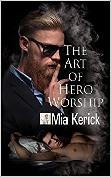 The Art Of Hero Worship by [Kerick, Mia]