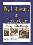 img - for Psychotherapy in Group Care: Making Life Good Enough (Residential Treatment for Children & Youth) book / textbook / text book
