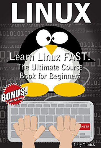 LINUX: Learn Linux FAST! Ultimate Course Book for Beginners (Includes Practice Activities) (Information Security Best Practices Presentation)