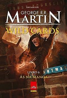 Wild cards: Livro 6: Ás na manga por [Martin, George R R]
