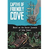Captive of Friendly Cove: Based on the Secret Journals of John Jewitt