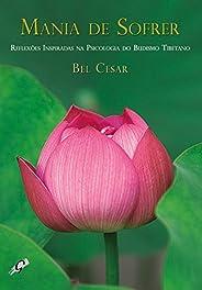 Mania de sofrer: reflexões inspiradas na psicologia do budismo tibetano