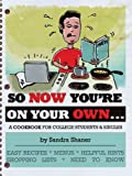 So Now You'Re On Your Own. . . .: A Cookbook For College Students & Singles