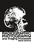 Radiographic Photography and Imaging Processes, Jenkins, D. J., 9400986947
