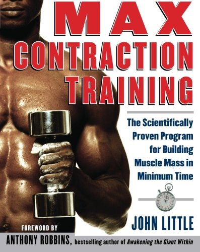 Max Contraction Training : The Scientifically Proven Program for Building Muscle Mass in Minimum Time (Best Muscle Building Program)
