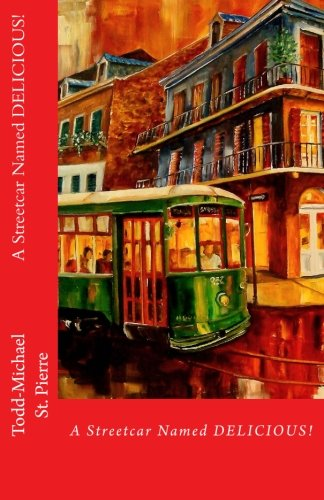 A Streetcar Named Delicious: I Love New Orleans Cookbook - Todd-Michael St. Pierre
