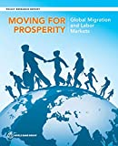 Moving for Prosperity: Global Migration and Labor Markets (Policy Research Reports)