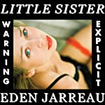 Little Sister (Explicit Sexual Content) | Eden Jarreau