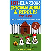 101 Hilarious Chicken Jokes & Riddles For Kids: Laugh Out Loud With These Funny Jokes About Chickens (WITH 35+ PICTURES!) (Chicken Books Book 2)