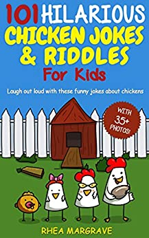 101 Hilarious Chicken Jokes & Riddles For Kids: Laugh Out Loud With These Funny Jokes About Chickens (WITH 35+ PICTURES!) (Chicken Books Book 2) by [Margrave, Rhea]