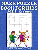 Maze Puzzle Book For Kids Age 8-12 Years (Kids Maze Book) (Volume 1)