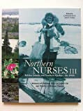 img - for Northern Nurses III : Belcher Islands & Northern Quebec - the 1960s : Memoirs of Kathleen Mary Jo Lutley CM and Heather J. Duncan Clayton book / textbook / text book