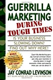 Guerrilla Marketing During Tough Times, Jay Conrad Levinson, 1933596104