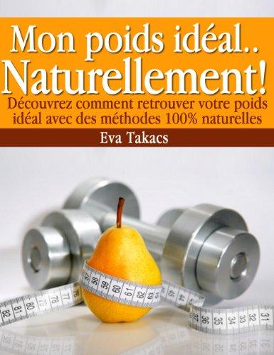 Mon Poids Idéal…Tout Naturellement ! (Forme & Bien-Être) (French Edition)