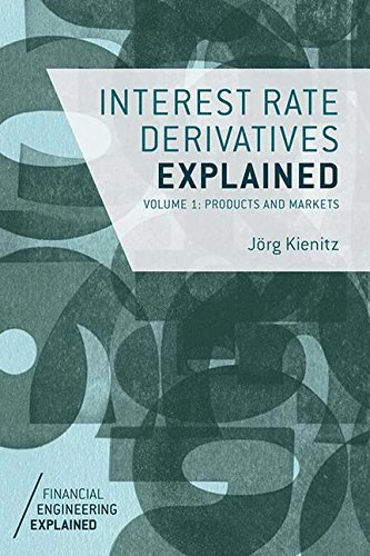 Interest Rate Derivatives Explained: Volume 1: Products and Markets (Financial Engineering Explained) by Palgrave Macmillan
