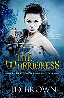 The Warrioress (An Heirloom Vampyres Novella Book 2) by [Brown, J.D.]