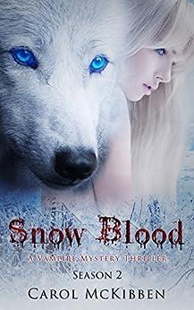 Snow Blood: Season 2 (A Vampire Mystery Thriller) by [McKibben, Carol]