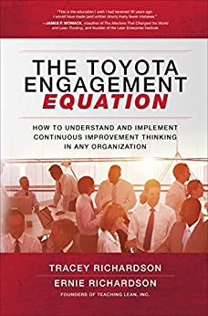 The Toyota Engagement Equation: How to Understand and Implement Continuous Improvement Thinking in Any Organization by [Richardson, Tracey, Richardson, Tracey, Richardson, Ernie, Richardson, Ernie]