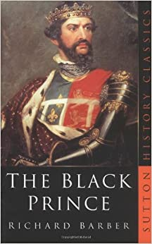 Book Edward, Prince of Wales and Aquitaine: A Biography of the Black Prince (Sutton History Classics)