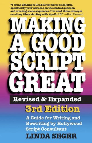 Making a Good Script Great: A Guide for Writing & Rewriting by Hollywood Script Consultant Linda Seger: 3rd Edition