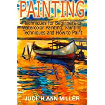 Painting: Techniques for Beginners to Watercolor Painting, Painting Techniques and How to Paint