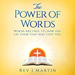 The Power of Words: Words Are Free, It's How You Use Them That May Cost You | Rev. J. Martin