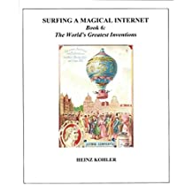 The World's Greatest Inventions (SURFING A MAGICAL INTERNET Book 6)