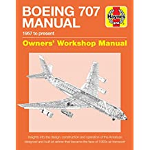 Boeing 707 Owners' Workshop Manual: 1957 to present - Insights into the design, construction and operation of the American designed and built jet airliner that became the face of 1960s air transport