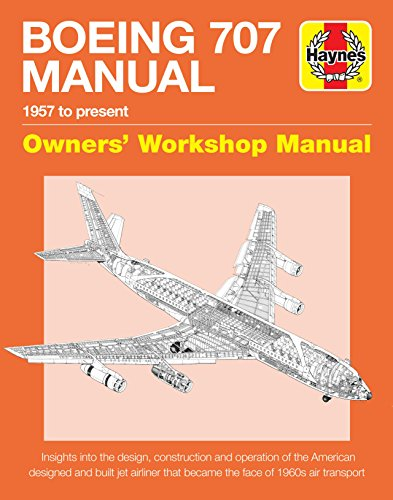 Pan American 707 - Boeing 707 Owners' Workshop Manual: 1957 to present - Insights into the design, construction and operation of the American designed and built jet ... face of 1960s air transport (Haynes Manuals)